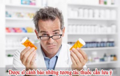 Dược sĩ cảnh báo những tương tác thuốc cần chú ý