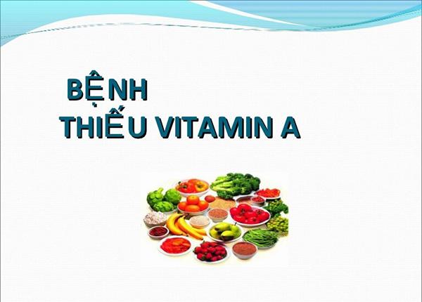 Tình trạng thiếu vitamin A ở trẻ sẽ gây ra các bệnh về thị lực hoặc chậm phát triển
